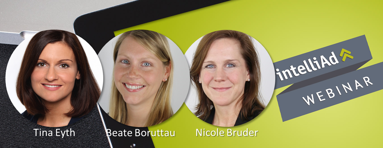 Beate Boruttau Client Success Manager, Tina Eyth Senior Sales Manager, intelliAd & Nicole Bruder, Senior Sales Manager, intelliAd